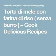 Torta di mele con farina di riso ( senza burro ) – Cook Delicious Recipes
