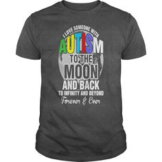 I Love Someone With Autism To The Moon    100% Cotton Adult 30/1s Tee Shirt  4.3 oz 100% Ringspun Cotton, Preshrunk Jersey  Tubular  3/4 inch Seamless Rib Knit Collar  Taped neck and shoulders  Double-Needle Sleeve and Bottom Hem