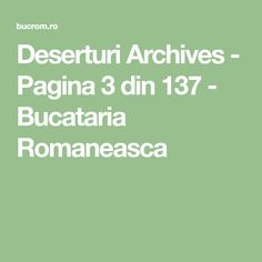 Deserturi Archives - Pagina 3 din 137 - Bucataria Romaneasca Cooking Recipes, Math Equations, Cakes, Diy, Sweets, Food, Pregnancy, Kuchen, Romanian Recipes
