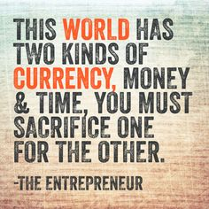 This world has two kinds of currency, money & time, you must sacrifice one for the other. -The Entrepreneur Epiphany Quotes, You Must, Cage, Entrepreneur, Life Quotes, Money, Ideas, Quotes About Life, Quote Life
