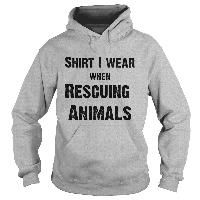 Shirt I wear when rescuing Animals