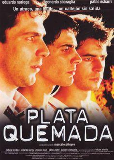 Plata Quemada (2000) Con Leonardo Sbaraglia, Eduardo Noriega,; Pablo Echarri. Sobre la novela homónima de Ricardo Piglia. Director Marcelo Piñeyro.