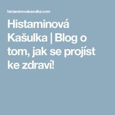 Histaminová Kašulka | Blog o tom, jak se projíst ke zdraví! Blog, Blogging