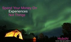 Spend your money on Experiences, not things!