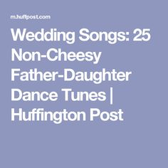 Wedding Songs: 25 Non-Cheesy Father-Daughter Dance Tunes | Huffington Post