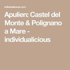 Apulien: Castel del Monte & Polignano a Mare - individualicious