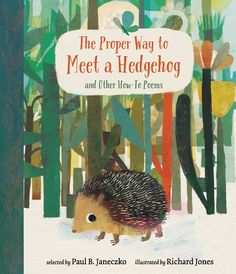 Toast a marshmallow, be a tree in winter, read braille — Paul B. Janeczko and Richard Jones invite you to enjoy an assortment of poems that inform and inspire. Richard Jones, Christina Rossetti, A Hedgehog, New Children's Books, Kid Books, Best Poems, Poetry Month, Kids Poems, Natural Curiosities