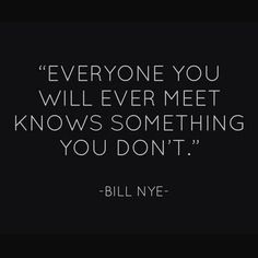 I do believe this and I think it's awesome someone always has something new to offer another person.