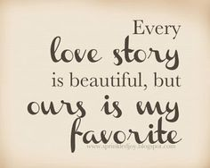 """""""Every love story is beautiful, but ours is my favorite."""" #lovequotes"""