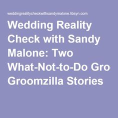 Wedding Reality Check with Sandy Malone: Two What-Not-to-Do Groomzilla Stories