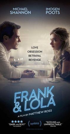 Directed by Matthew Ross.  With Imogen Poots, Michael Shannon, Justin Long, Rosanna Arquette. A psychosexual noir love story, set in Las Vegas and Paris, about love, obsession, sex, betrayal, revenge and, ultimately, the search for redemption.