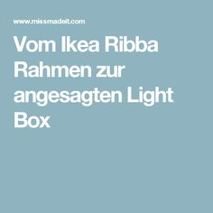 Vom Ikea Ribba Rahmen zur angesagten Light Box