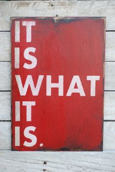 it is what it is! ~ how many times can I say it.....