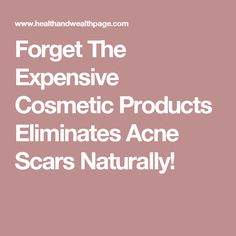 Forget The Expensive Cosmetic Products Eliminates Acne Scars Naturally!