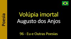Poesia - Sanderlei Silveira: Augusto dos Anjos - 096 - Volúpia imortal
