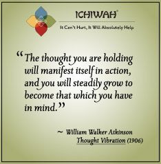 The thought you are holding will manifest itself in action, and you will steadily grow to become that which you have in mind. – William Walker Atkinson, Thought Vibration (1906)