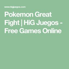 Pokemon Great Fight         |          HiG Juegos - Free Games Online