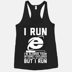 Tanks for when the gym is not happening. or when you want to be ironic. So you're not the fastest runner...