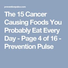 The 15 Cancer Causing Foods You Probably Eat Every Day - Page 4 of 16 - Prevention Pulse