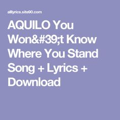 AQUILO You Won't Know Where You Stand Song + Lyrics + Download