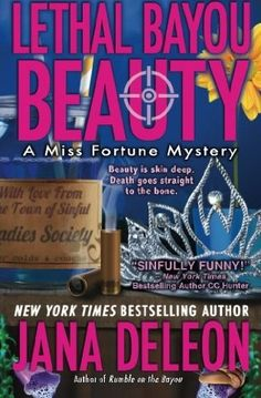 Lethal Bayou Beauty (2013) (The second book in the Miss Fortune Mystery series) A novel by Jana DeLeon