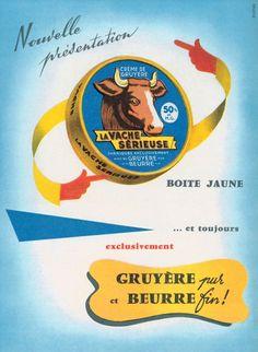 Publicité du fromage et du beurre La vache Sérieuse dans une image des années 50..repinned by Maurie Daboux..✿