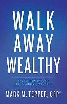Walk Away Wealthy: The Entrepreneur's Exit-Planning Playbook by Mark Tepper, http://www.amazon.com/dp/B00LERLPD4/ref=cm_sw_r_pi_dp_B3IWub0Q0SJZ7/187-2968232-8621908