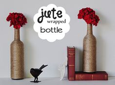 DIY: Jute Wrapped Bottles  - I think my centerpieces are just going to be a bunch of differently-crafted vases that people can take home.