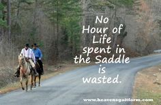 I have this quote on my Horseman's shirt :)