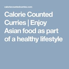 Calorie Counted Curries   Enjoy Asian food as part of a healthy lifestyle