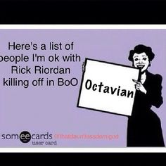 Yes, please! Take Octavian! The PJO fandom will be totally fine with losing that nut job