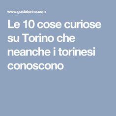 Le 10 cose curiose su Torino che neanche i torinesi conoscono