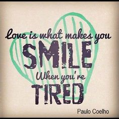 """Love is what makes you smile when you're tired."" #PauloCoelho #Inspirational #Quotes @Candidman"