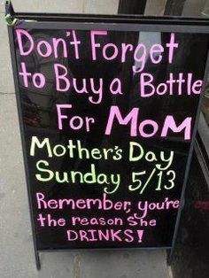 Don't forget.... you're the reason Mom drinks! LOL
