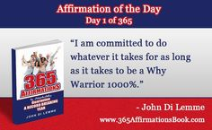 "Enjoy Today's Affirmation of the Day for January 1, 2018 *1* of the Year..""I am Committed to Doing Whatever it Takes for as Long as it Takes to be a Why Warrior 1000%!"" Say it Out Loud NOW!"