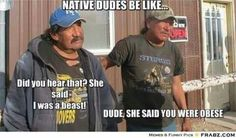Native dudes be like. Native American Humor, Native Humor, Native Quotes, American Indians, Indian Pictures, New Pictures, Funny Pictures, Michael Greyeyes, Dudes Be Like