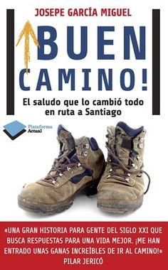 ¡Buen camino! : el saludo que lo cambió todo en ruta a Santiago / Josepe García Miguel - Barcelona : Plataforma Editorial, 2013