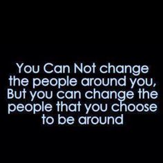 Some people will never change so you just have to move on