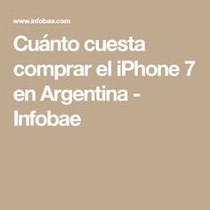 Cuánto cuesta comprar el iPhone 7 en Argentina - Infobae Iphone 7, Dots, Shopping, Argentina, Getting Married, Stitches, Iphone Seven