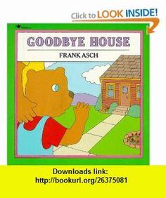 Goodbye House (Moonbear ) (9780671679279) Frank Asch , ISBN-10: 0671679279  , ISBN-13: 978-0671679279 ,  , tutorials , pdf , ebook , torrent , downloads , rapidshare , filesonic , hotfile , megaupload , fileserve