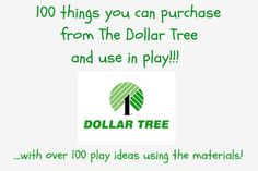 Super great list! 100 items you can purchase from the Dollar Tree and 100+ corresponding play activities.