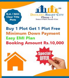 Best Offer!! Buy 1 Residential plot & Get 1 Residential plot Free in Dholera Smart City Phase1, Gujarat. Features & Amenities: 1. Near Metro, Expressway, Airport, Bank & Hotel Gallops. 2. 100% Govt. Approved. 3. 100% transparency. 4. Booking Amount RS. 10,000 Only. 5. Monthly easy EMI plans. 6. 20+ World Class Amazing Amenities