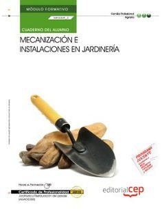 Cuaderno del Alumno Mecanización e instalaciones en jardinería (MF0009_3). Certificados de Profesionalidad. Jardinería y restauración del paisaje (AGAO0308) http://www.editorialcep.com/EAN-9000000714892.aspx