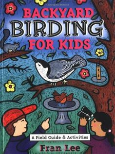 Backyard Birding for Kids by Fran Lee. $9.99. Publication: May 21, 2005. Series - Acitvities for Kids. Author: Fran Lee. Publisher: Gibbs Smith (May 21, 2005)