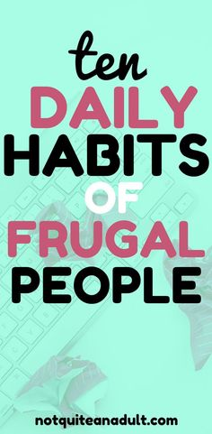 10 Daily Habits of Frugal People   Living frugally is a great way to learn how to save money because frugal people don't have any daily extravagances because they understand that they don't really need them. Starting a frugal lifestyle can help you to make money, save money, get out of debt, and just be a more globally conscious individual! #money #finance #frugal #frugalpeople #frugalliving #personalfinance