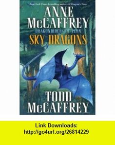 Sky Dragons Dragonriders of Pern (The Dragonriders of Pern) (9780345500915) Anne McCaffrey, Todd J. McCaffrey , ISBN-10: 0345500911  , ISBN-13: 978-0345500915 ,  , tutorials , pdf , ebook , torrent , downloads , rapidshare , filesonic , hotfile , megaupload , fileserve