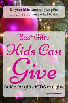 Kids want to get in on the action too! Here's a guide for gifts KIDS can give to those they love.