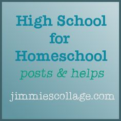 Homeschool for High School... Planning, choosing curriculum, why to include teens in the planning process, transcripts, etc.