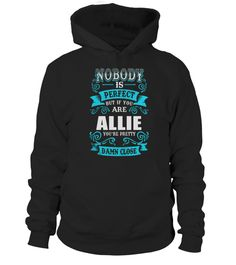 # NOBODY IS PERFECT BUT IF YOU ARE ALLIE YOU'RE PRETTY DAMN CLOSE .  HOW TO ORDER:1. Select the style and color you want: 2. Click Reserve it now3. Select size and quantity4. Enter shipping and billing information5. Done! Simple as that!TIPS: Buy 2 or more to save shipping cost!This is printable if you purchase only one piece. so dont worry, you will get yours.Guaranteed safe and secure checkout via:Paypal | VISA | MASTERCARD