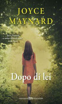 #harlequinmondadori   Joyce Maynard   Dopo di lei  Narrativa  Sognando tra le Righe: DOPO DI LEI Joyce Maynard  Recensione